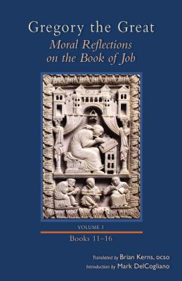Image for Gregory the Great: Moral Reflections on the Book of Job, Volume 3 (Books 11?16) (Cistercian Studies)