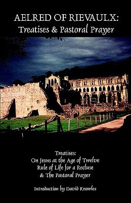Aelred of Rievaulx:  Treatises & Pastoral Prayer, AELRED OF RIEVAULX