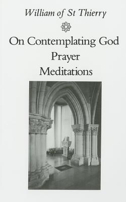 Image for William of St. Thierry: On Contemplating God, Prayer, Meditations (Cistercian Fathers Series No 3)