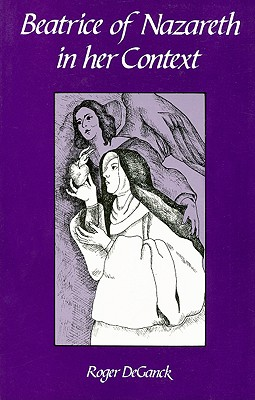 Beatrice of Nazareth in Her Context, Ganck, Roger De;De Ganck, Roger