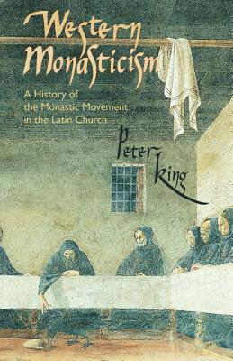 Western Monasticism: A History of the Monastic Movement in the Latin Church (Cistercian Studies), King, Peter