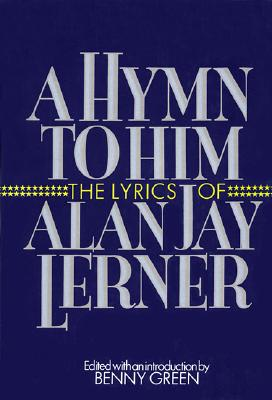 Image for A Hymn to Him: The Lyrics of Alan Jay Lerner
