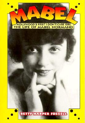 Image for Mabel: Hollywood's First Don't-Care Girl, the Life of Mabel Normand