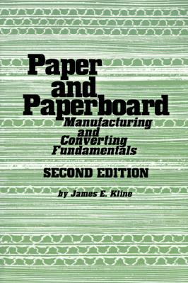 Image for Paper and Paperboard: Manufacturing and Converting Fundamentals (A Pulp & Paper Book)