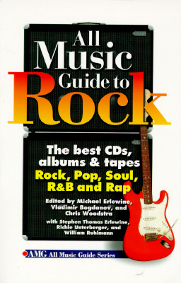 Image for All Music Guide to Rock: the best CD's, albums & tapes: Rock, Pop, Soul, R&B and Rap (AMG All Music Guide Series)