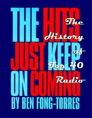 Image for The Hits Just Keep on Coming: The History of Top 40 Radio