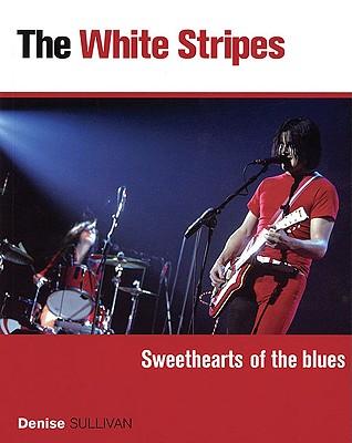 The White Stripes: Sweethearts of the Blues, Sullivan, Denise; White Stripes, The