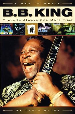 B.B. King: There Is Always One More Time, McGee, David; King, B.B.
