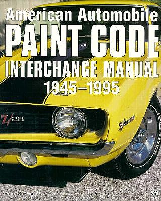 American Automobile Paint Code Interchange Manual 1945-1995, Sessler, Peter C.