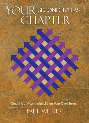 Image for Your Second to Last Chapter: Creating a Meaningful Life on Your Own Terms