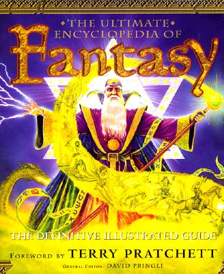 The Ultimate Encyclopedia Of Fantasy The Definitive Illustrated Guide