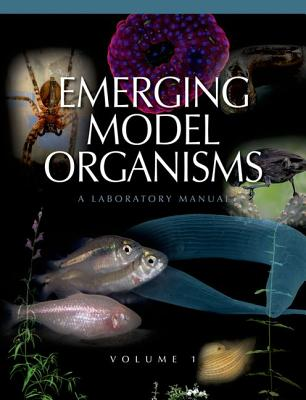 Emerging Model Organisms: A Laboratory Manual, Volume 1, Cold Spring Harbor Laboratory Press (Author, Editor)