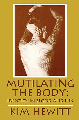 Mutilating The Body: Identity In Blood And Ink, Hewitt, Kim