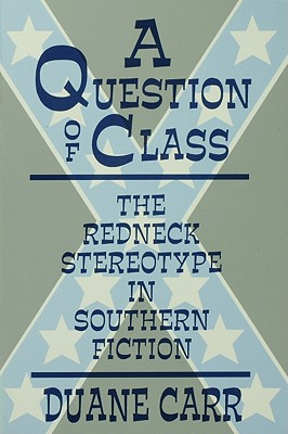 Image for A Question of Class: The Redneck Stereotype in Southern Fiction
