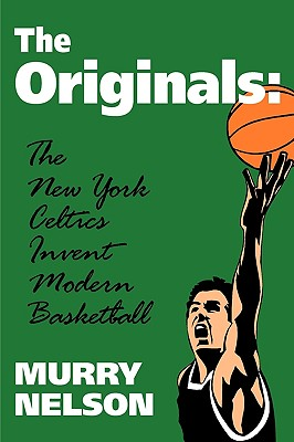 Image for The Originals: New York Celtics Invent Modern Basketball (Sports and Culture Publication)