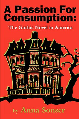 Image for A Passion for Consumption: The Gothic Novel in America