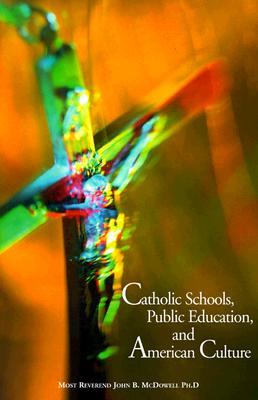 Catholic Schools, Public Education, and American Culture, John B. P. McDowell