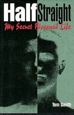 Half Straight: My Secret Bisexual Life, Smith, Tom