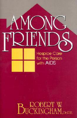Image for Among Friends: Hospice Care for the Person with AIDS