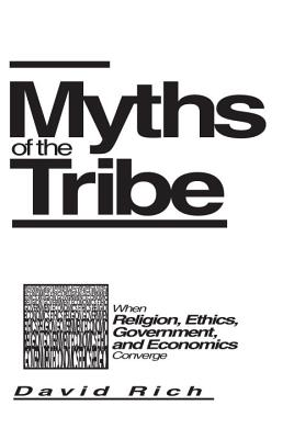 Image for Myths of the Tribe : When Religion, Ethics, Government, and Economics Converge