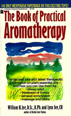 The Book of Practical Aromatherapy, Lee, William H.; Lee, Lynn