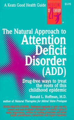The Natural Approach to Attention Deficit Disorder (ADD), Hoffman, Ronald L.