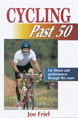 Cycling Past 50 (Ageless Athlete Series), Friel, Joe