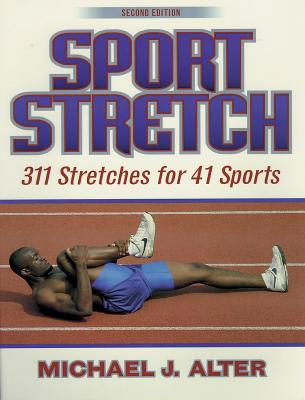 Sport Stretch, 2nd Edition: 311 Stretches for 41 Sports, Michael J. Alter