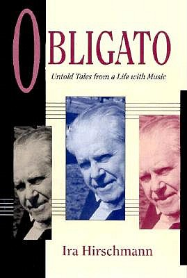 Obligato: Untold Tales from a Life with Music, Hirschmann, Ira
