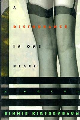 A Disturbance in One Place: A Novel, Kirshenbaum, Binnie