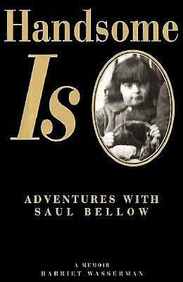 Image for Handsome Is: Adventures With Saul Bellow: A Memoir