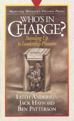 Image for Who's in Charge: Mastering Ministry (Pressure Points) Anderson, Leith; Hayford, Jack and Patterson, Ben