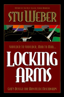 Image for Locking Arms : Gods Design for Masculine Friendships