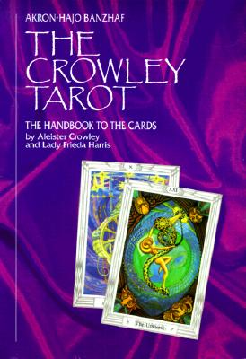 The Crowley Tarot: The Handbook to the Cards, Akron; Banzhaf, Hajo; Crowley, Aleister; Harris, Frieda