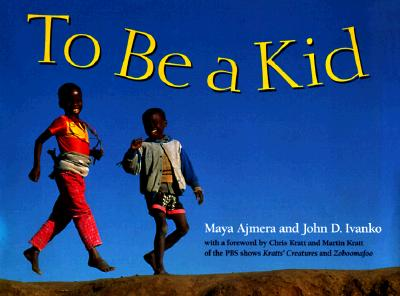 To Be a Kid, Ajmera, Maya; Ivanko, John D.; Global Fund For Children (Organization)