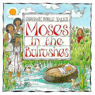 Moses in the Bulrushes (Bible Tales Series), Amery, Heather