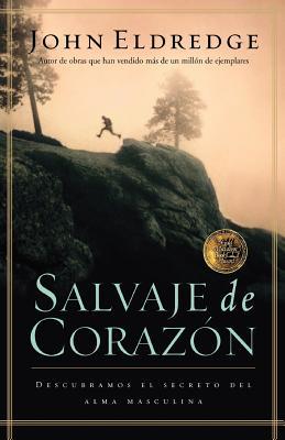 Image for Salvaje de corazon: Descubramos el secreto del alma masculina (Spanish Edition)