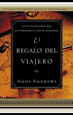 El Regalo del Viajero: Siete Decisiones Que Determinan El Exito Personal (Spanish Edition), Andrews, Andy; Grupo Nelson