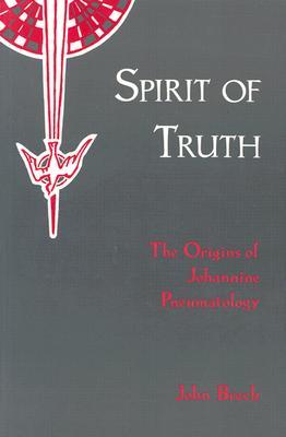 Spirit of Truth : The Holy Spirit in Johannine Tradition : The Origins of Johannine Pneumatology, JOHN BRECK