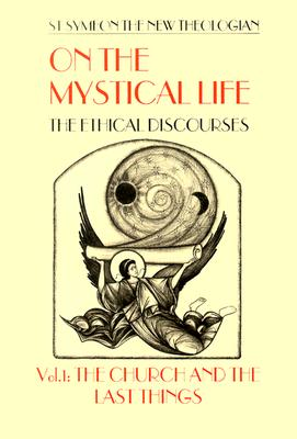 On the Mystical Life: The Ethical Discourses : The Church and the Last Things  Volume 1 (On the Mystical Life: The Ethical Discourses), SYMEON, ALEXANDER GOLITZIN, GORDON THOMAS