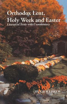 Image for Orthodox Lent, Holy Week and Easter : Liturgical Texts With Commentary