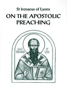 On the Apostolic Preaching, IRENAEUS ; IRENAEUS OF LYON, JOHN BEHR (TRANS)