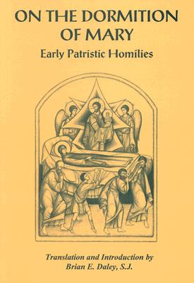 On the Dormition of Mary : Early Patristic Homilies, BRIAN J. DALEY