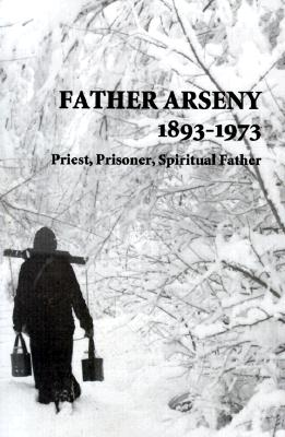 Image for Father Arseny, 1893-1973: Priest, Prisoner, Spiritual Father : Being the Narratives Compiled by the Servant of God Alexander Concerning His Spiritual Father