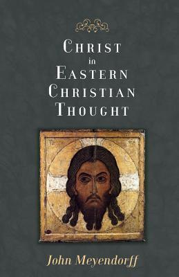 Christ in Eastern Christian Thought, John Meyendorff
