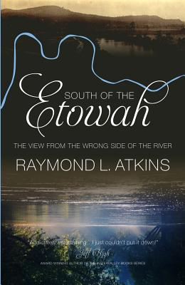 Image for South of the Etowah: The View from the Wrong Side of the River