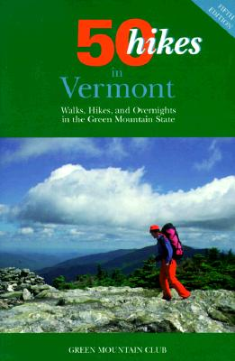 Image for 50 Hikes in Vermont: Walks, Hikes, and Overnights in the Green Mountain State (Fifty Hikes Series.)