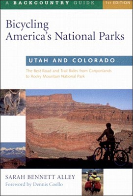 Image for Bicycling America's National Parks: Utah and Colorado: The Best Road and Trail Rides from Canyonlands to Rocky Mountain National Park