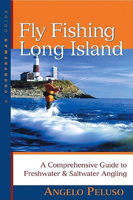 Image for Fly Fishing Long Island: A Comprehensive Guide to Freshwater & Saltwater Angling (Countryman Guide)