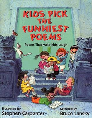 Kids Pick the Funniest Poems, Bruce Lansky [Compiler]; Steve Carpenter [Illustrator];